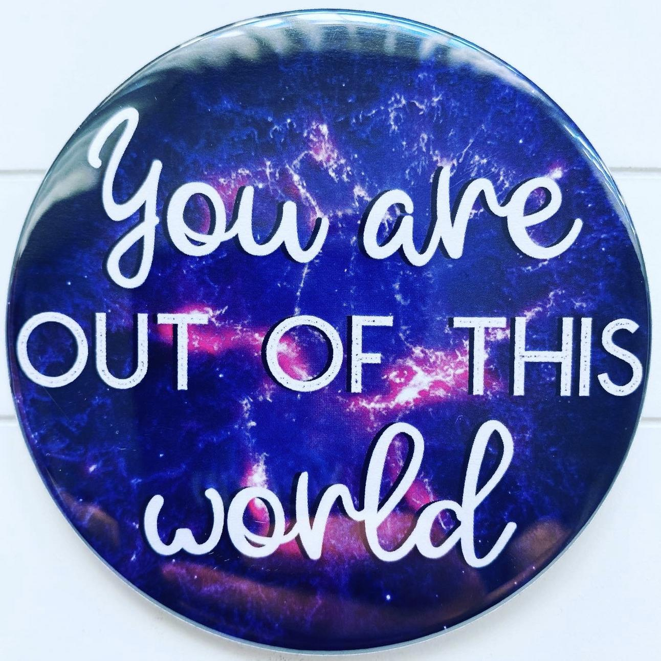 You Are Out Of This World Fridge Magnet Unique Gift Ideas