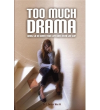 Too Much Drama What to Do When Your Life is Going Over the Top