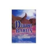 Divine Babies How to Give Birth to the Blessing God Has Conceived Inside of You