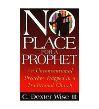 No Place for a Prophet An Unconventional Preacher Trapped in a Traditional Churc